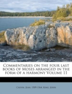 Commentaries on the Four Last Books of Moses Arranged in the Form of a Harmony Volume 11 af Jean Calvin, King John, Calvin Jean 1509-1564