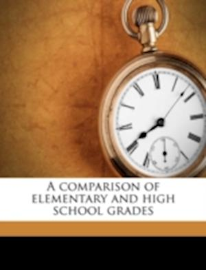 A Comparison of Elementary and High School Grades af Walter R. Miles