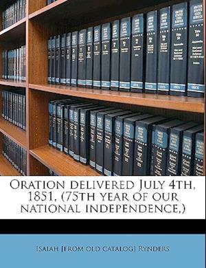 Oration Delivered July 4th, 1851, (75th Year of Our National Independence, ) af Isaiah Rynders