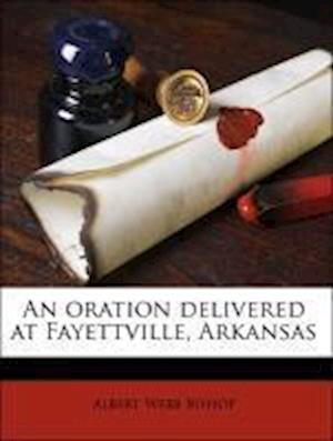 An Oration Delivered at Fayettville, Arkansas af Albert Webb Bishop
