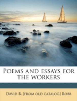 Poems and Essays for the Workers af David B. Robb