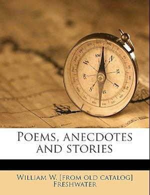 Poems, Anecdotes and Stories af William W. Freshwater