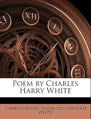 Poem by Charles Harry White af Charles Harry White