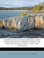 Cooperation in Two-Person Games with Repeated Partner Choice, Or, Why Be Helpful Even If You Are Expoited af Stephan Schrader