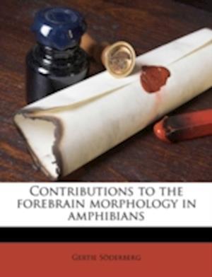 Contributions to the Forebrain Morphology in Amphibians af Gertie S. Derberg, Gertie Soderberg