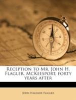 Reception to Mr. John H. Flagler. McKeesport, Forty Years After af John Haldane Flagler