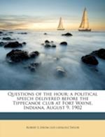 Questions of the Hour; A Political Speech Delivered Before the Tippecanoe Club at Fort Wayne, Indiana, August 9, 1902 af Robert S. Taylor