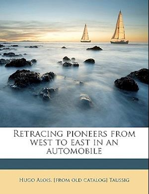 Retracing Pioneers from West to East in an Automobile af Hugo Alois Taussig