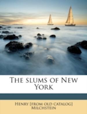 The Slums of New York af Henry Milchstein