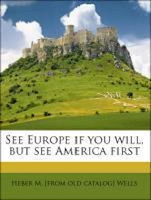 See Europe If You Will, But See America First af Heber M. Wells