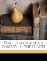 That Parlor Maid, a Comedy in Three Acts af Helen C. Clifford