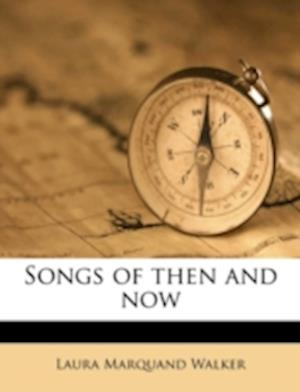 Songs of Then and Now af Laura Marquand Walker