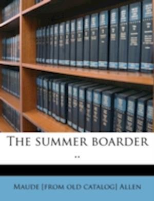The Summer Boarder .. af Maude Allen