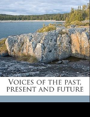 Voices of the Past, Present and Future af Joseph Bushnell