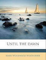 Until the Dawn af Mary Woodward Weatherbee