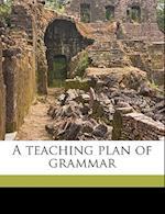 A Teaching Plan of Grammar af Joseph S. 1856-1932 Ed Taylor, Kate J. Tunney