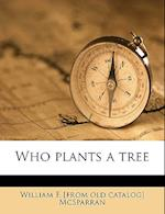 Who Plants a Tree af William F. McSparran