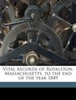 Vital Records of Royalston, Massachusetts, to the End of the Year 1849 Volume 2 af Mass Royalston