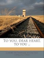 To You, Dear Heart, to You .. af Saidee McMahan Okey