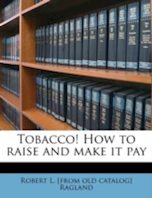 Tobacco! How to Raise and Make It Pay af Robert L. Ragland