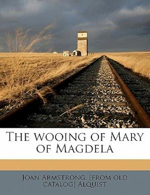 The Wooing of Mary of Magdela af Joan Armstrong Alquist