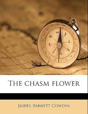 The Chasm Flower af Jasper Barnett Cowdin
