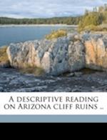 A Descriptive Reading on Arizona Cliff Ruins .. af Caryl S. Parrott, C. S. P[arrott