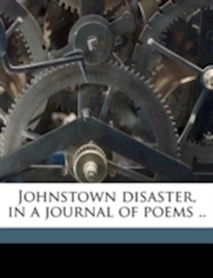 Johnstown Disaster, in a Journal of Poems .. af William H. Creedon
