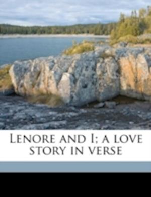 Lenore and I; A Love Story in Verse af James F. Sayer