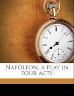 Napoleon, a Play in Four Acts af Henry A. Adams