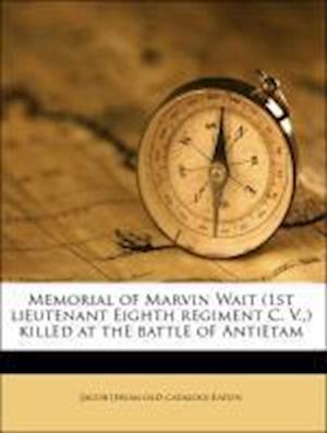 Memorial of Marvin Wait (1st Lieutenant Eighth Regiment C. V., ) Killed at the Battle of Antietam af Jacob Eaton