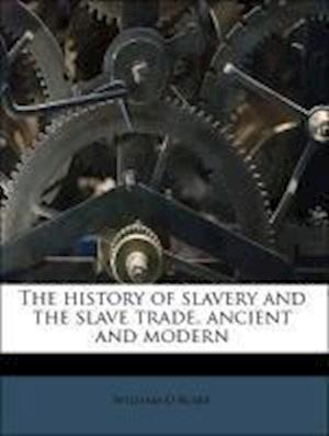 The History of Slavery and the Slave Trade, Ancient and Modern af William O. Blake