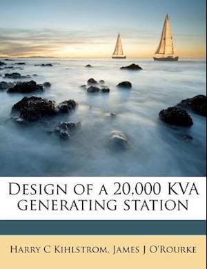Design of a 20,000 Kva Generating Station af James J. O'Rourke, Harry C. Kihlstrom