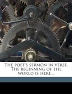 The Poet's Sermon in Verse. the Beginning of the World Is Here .. af Robert a. Huebner