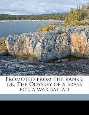 Promoted from the Ranks; Or, the Odyssey of a Brass Pot, a War Ballad af Matthew Craig