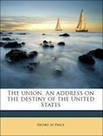 The Union. an Address on the Destiny of the United States af Henry M. Price