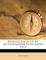 Reminiscences of an Octogenarian Hungarian Exile af Julian Kune