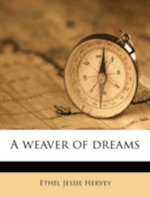 A Weaver of Dreams af Ethel Jessie Hervey