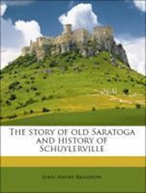 The Story of Old Saratoga and History of Schuylerville af John Henry Brandow