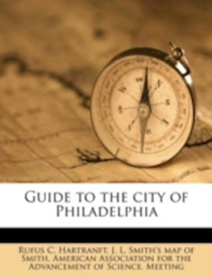 Guide to the City of Philadelphia af Rufus Clinton Hartranft, J. L. Smith Smith