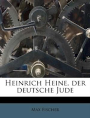 Heinrich Heine, Der Deutsche Jude af Max Fischer