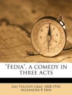 Fedia, a Comedy in Three Acts af Leo Nikolayevich Tolstoy, Alexander B. Ebin