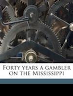 Forty Years a Gambler on the Mississippi af George H. Devol