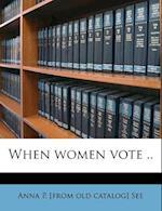 When Women Vote .. af Anna Phillips See