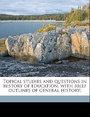 Topical Studies and Questions in History of Education, with Brief Outlines of General History; af Mary Rae Conway
