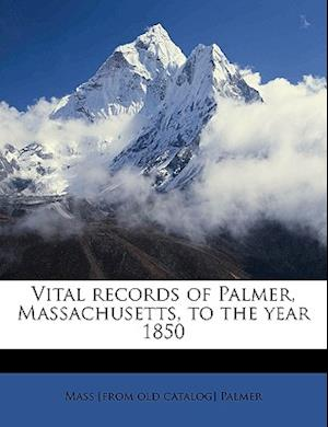 Vital Records of Palmer, Massachusetts, to the Year 1850 Volume 2 af Mass Palmer