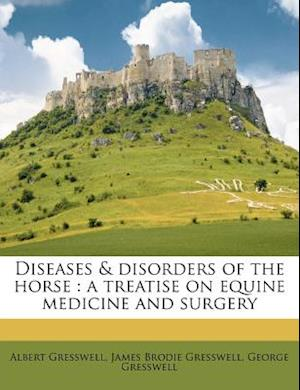 Diseases & Disorders of the Horse af James Brodie Gresswell, George Gresswell, Albert Gresswell