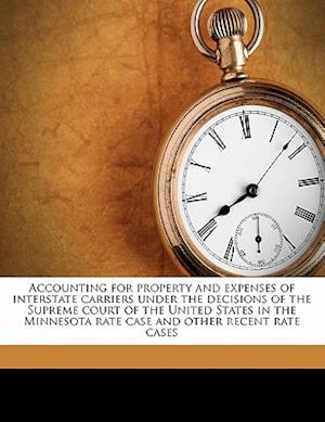 Accounting for Property and Expenses of Interstate Carriers Under the Decisions of the Supreme Court of the United States in the Minnesota Rate Case a af Henry Lane Stone