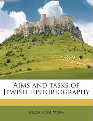 Aims and Tasks of Jewish Historiography af Alexander Marx