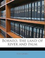 Borneo, the Land of River and Palm af Eda Green